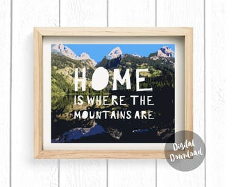 Home Is Where The Mountains Are Print 8x10, Quotes, Wall Print, Wall Decor, Printable, Home Decor, Signs, Hiking, Camping, Instant Download