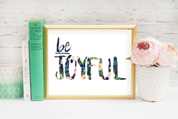 Be Joyful Print 8x10, Quotes, Wall Print, Wall Decor, Printable Quote, Home Decor, Signs, Typography, Printable Art, Instant Download