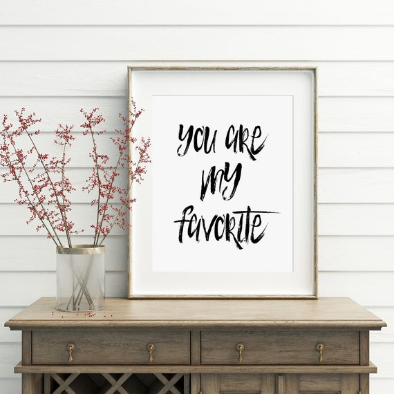 You Are My Favorite, Black and White, Typography, Wall Print 5x7, 8x10, 11x14 Digital Download