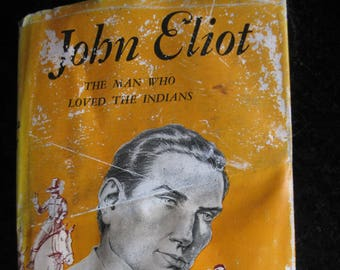 John Eliot - The Man Who Loved the Indians by Carleton Beals - Hardcover 1957 -- Book club edition