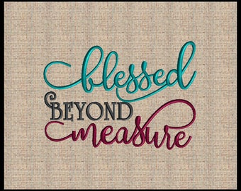 Blessed Beyond Measure Machine Embroidery Design Scripture Embroidery  Design Bible Verse Embroidery Design 4 sizes 5x7 up to 8x10 fae2a6143f5a