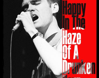 I was happy in the haze of a drunken hour. Morrissey. The Smiths