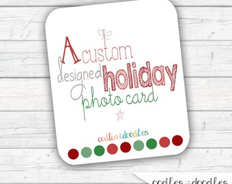 Custom Designed Holiday Photo Card,  Design Your Own, Christmas Photo Card, Business Holiday Cards, Customized Printable  or Printed Card