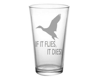 If It Flies It Dies - Hunting Glass, Hunter Gift, Beer Gift, Duck Gift, Hunting Gift, Duck Hunting, Duck Hunter
