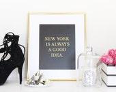 Gold Foil Print- New York is Always a Good Idea