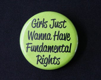 Girls Just Wanna Have Fundamental Rights - Feminist Pinback Button Badge