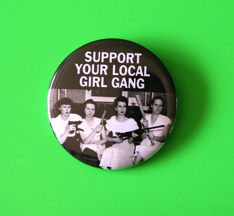 Support Your Local Girl Gang  Button Pinback Badge Feminist image 0
