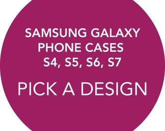 Samsung Galaxy Phone Cases (S4, S5, S6, S7) - Pick a Design