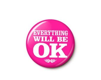 Everything Will Be OK Button or Magnet - OK Pin - Magnet - Badge - Everything Will Be Okay - One Inch Pinback Button - One Inch Round Magnet