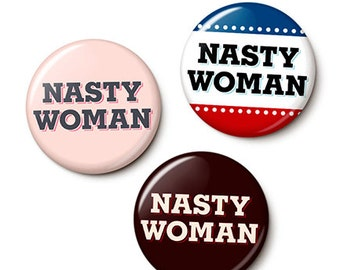 Nasty Woman Button/Magnet Set - Nasty Woman Pins - Anti-Trump Pins Badges - Such A Nasty Woman - One Inch Pinback Buttons - One Inch Magnets