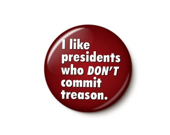 Trump Treason Button or Magnet
