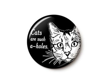 Cats Are Such A-Holes Button or Magnet