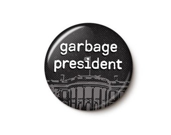 Garbage President Button or Magnet