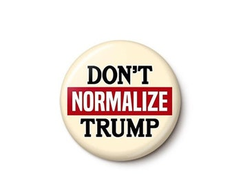 Don't Normalize Trump Button or Magnet
