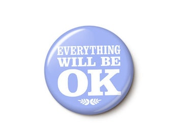 Everything Will Be OK Button or Magnet