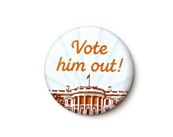 Vote Him Out Button or Magnet