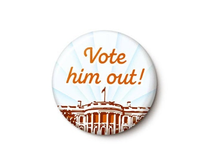 Featured listing image: Vote Him Out Button or Magnet