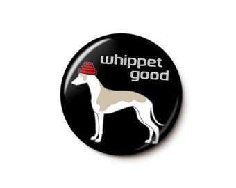 Whippet Good Button or Magnet