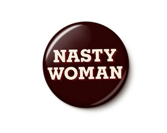 Nasty Woman Button or Magnet