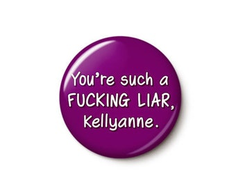 You're Such A Fucking Liar Kellyanne Button or Magnet