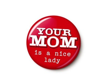 Your Mom Button or Magnet