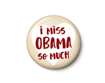 I Miss Obama Button or Magnet