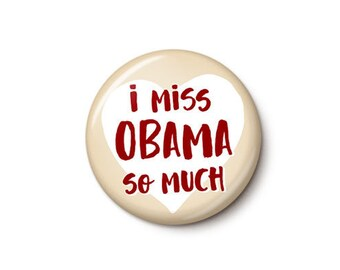 I Miss Obama Button or Magnet