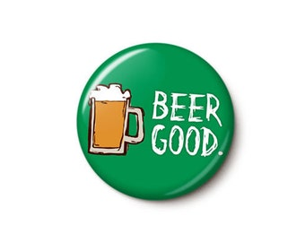 Beer Good Button or Magnet