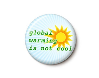 Global Warming Is Not Cool Button or Magnet