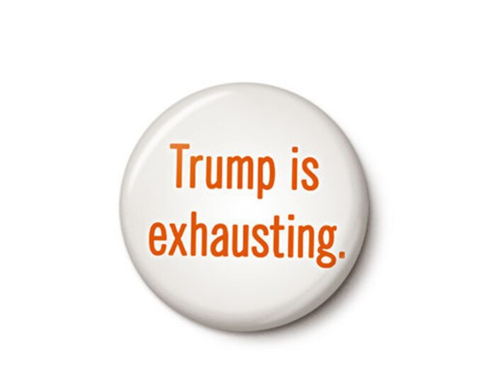 Featured listing image: Trump Is Exhausting Button or Magnet