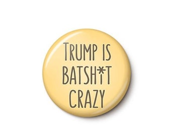 Trump Is Batshit Crazy Button or Magnet