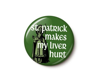 St. Patrick Makes My Liver Hurt Button or Magnet