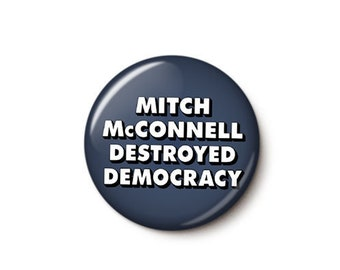 Mitch McConnell Destroyed Democracy Button or Magnet - Anti-Republican Pin - Anti-Trump Button - Protest Badge - 1 Inch Pinback Button