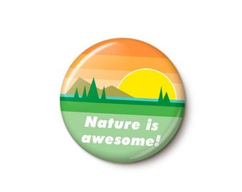 Nature Is Awesome Button or Magnet