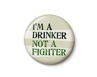 I'm A Drinker Not A Fighter Button or Magnet