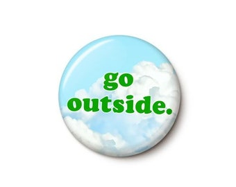 Go Outside Button or Magnet