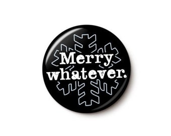 Merry Whatever Button or Magnet