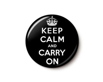 Keep Calm And Carry On Button or Magnet