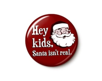 Santa Isn't Real Button or Magnet