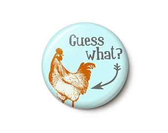 Guess What Chicken Butt Button or Magnet