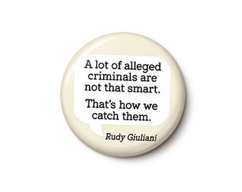 Rudy Giuliani Criminal Quote Button or Magnet - Ironic Collusion Pin - Anti-Trump Button - 1 Inch or 1.75 Inch Pinback Button or Magnet