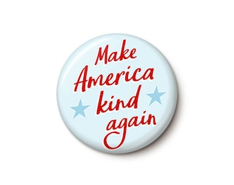 Make America Kind Again Button or Magnet