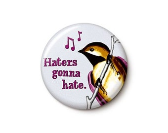 Haters Gonna Hate Bird Button or Magnet