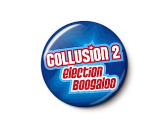 Collusion 2 Election Boogaloo Button or Magnet