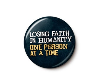 Losing Faith In Humanity Button or Magnet