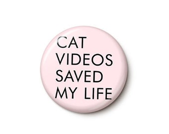 Cat Videos Saved My Life Button or Magnet