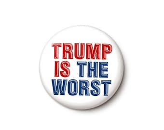 Trump Is The Worst Button or Magnet