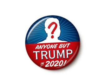 Anyone But Trump 2020 Button or Magnet