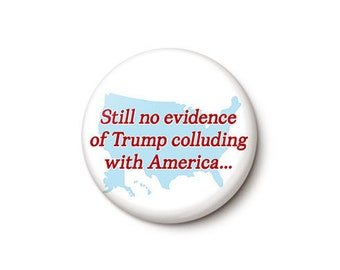 Collude With America Button or Magnet