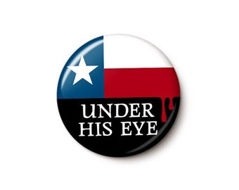 Texas Under His Eye Button or Magnet - Women's Rights Pin - Pro-Choice Button - Texas Abortion Ban Pin - 1 or 1.75 Inch Pinback Button